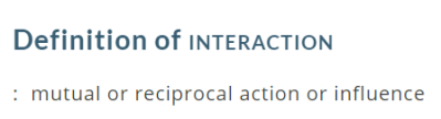 "From the Merriam-Webster Dictionary, the excerpt reads ""Definition of interaction: mutual or reciprocal action or influence."""