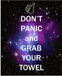 "Image with galaxy that says ""don't panic and grab your towel"""