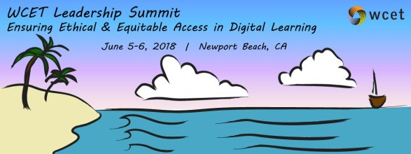 ad for wcet summit : reads WCET Leadership Summit Ensuring Ethical and Equitable Access in Digital Learning, June 5-6, 2018 Newport Beach, CA