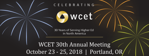 Image with the WCET logo, text reads: WCET 30th Annual MeetingPortland, OROctober 23 – 25, 2018, Celebrating 30 years