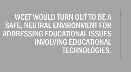 quote box reads: WCET WOULD TURN OUT TO BE A SAFE, NEUTRAL ENVIRONMENT FOR ADDRESSING EDUCATIONAL ISSUES INVOLVING EDUCATIONAL TECHNOLOGIES.