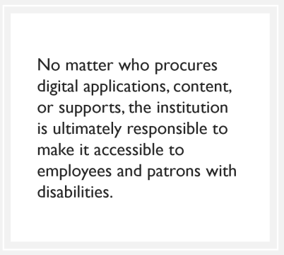 quote box: No matter who procures digital applications, content, or supports, the institution is ultimately responsible to make it accessible to employees and patrons with disabilities.