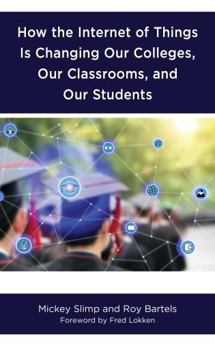 """PIcture of the book cober for """"How the Internet of Things Is Changing Our Colleges, Our Classrooms, and Our Students,"""" by Mickey Slimp and Roy Bartels."""