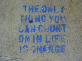 "The words ""the only thing you can count on in life is change"""
