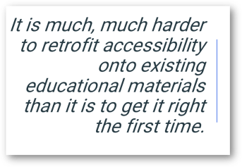 quote from text in an image: It is much, much harder to retrofit accessibility onto existing educational materials than it is to get it right the first time.